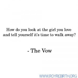 ... at the girl you love and tell yourself it s time to walk away the vow