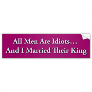 All Men Are Idiots And