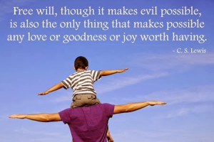 ... makes possible any love or goodness or joy worth having. -C.S. Lewis