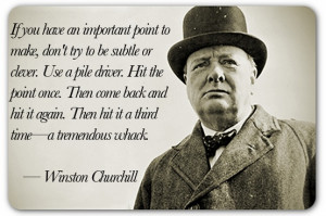 If you have an important point to make... -Winston Churchill