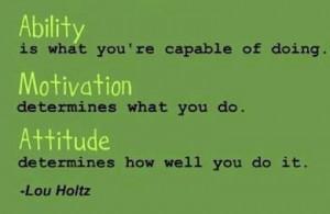 Ability, motivation and attitude - Lou Holtz