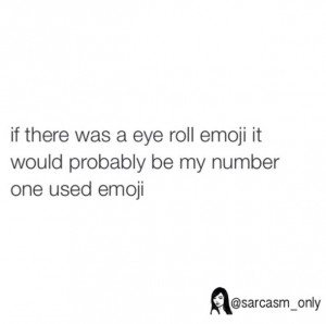 emoji, quotes, sayings, thoughts, eye rolling, sarcasm only