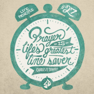 on time? Prayer is life's greatest time-saver. Charles F. Stanley ...