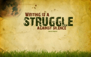 ... : Struggle Quote Abput Writing Is A Struggle Against Silence Best One