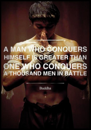 man who conquers himself is greater than one who conquers a thousand ...