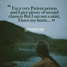 Have Patience Funny I may have immense patience,