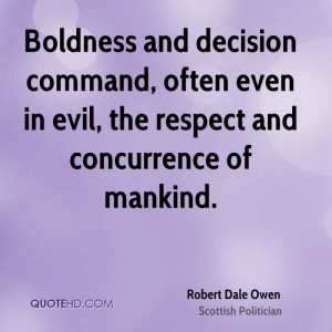 Boldness and decision command, often even in evil, the respect and ...