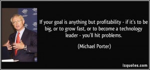 If your goal is anything but profitability - if it's to be big, or to ...