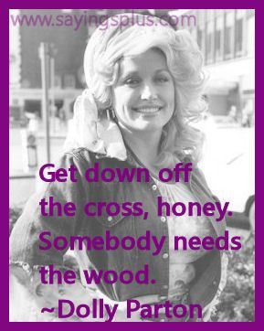 ... Quotes, Awesome Quotes, Martyr Quotes, Dolly Parton Quotes, Funny