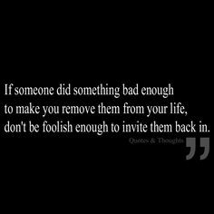 If someone did something bad enough to make you remove them from your ...