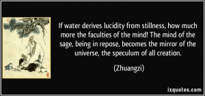 If water derives lucidity from stillness, how much more the faculties ...