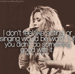 don't feel like acting or singing would be worth it if you didn't do ...
