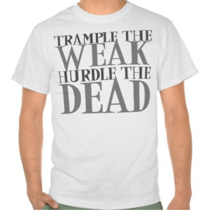 trample_the_weak_hurdle_the_dead_t_shirts ...