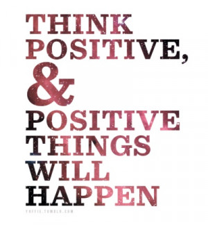 ... stay thinking positive, I compiled a group of some great positive