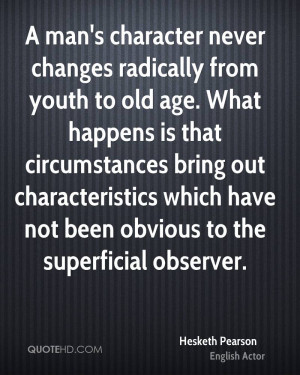 man's character never changes radically from youth to old age. What ...