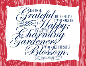 Let us be grateful for the people who make us happy; they are the ...