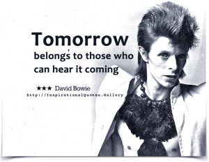 Tomorrow belongs to those who can hear it coming. Quote by...