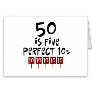 50th birthday saying - 50, 5 perfect 10s - on t-shirts and birthday ...