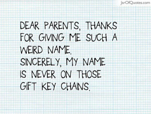 Dear Parents, thanks for giving me such a weird name. Sincerely, my ...