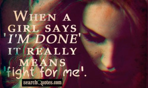 when a girl says i m done it really means fight for me unknown quotes ...