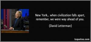 New York... when civilization falls apart, remember, we were way ahead ...