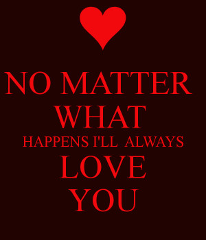 Will Always Love You No Matter What Quotes