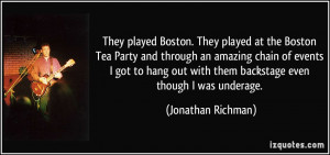 They played Boston. They played at the Boston Tea Party and through an ...
