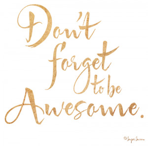 Don't+forget+to+be+awesome.png