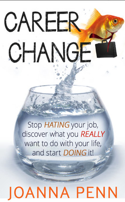 : Stop hating your job, discover what you really want to do with your ...