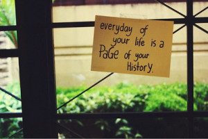 Everyday of your life is a page of your history.