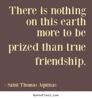 picture quotes about friendship - There is nothing on this earth more ...