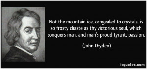 ice, congealed to crystals, is so frosty chaste as thy victorious soul ...