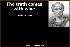 pliny the elder quotes truth comes out in wine pliny the elder