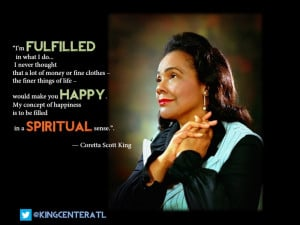 THE QUOTE OF THE DAY, comes from my mother Mrs. Coretta Scott King ...