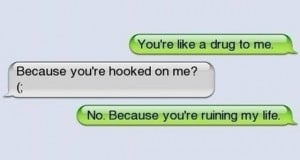 drugs are bad mm k your like a drug to me why because you are hooked ...