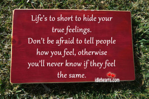 Afraid, Feel, Feelings, Life, Never, People, Short, True