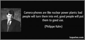 Camera-phones are like nuclear power plants: bad people will turn them ...