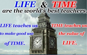 Life and time are the world's best teachers. Life teaches us to make ...