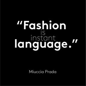 Miuccia Prada says 'Fashion is instant language'. It outwardly ...