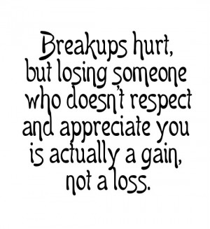 Breakups hurt, but losing someone who doesn't respect and appreciate ...