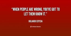 quote-Orlando-Cepeda-when-people-are-wrong-youve-got-to-70078.png