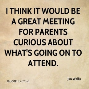 Jim Wallis - I think it would be a great meeting for parents curious ...