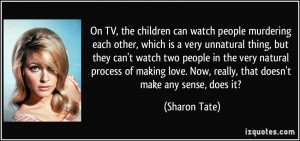 On TV, the children can watch people murdering each other, which is a ...