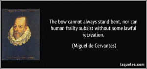 ... frailty subsist without some lawful recreation. - Miguel de Cervantes