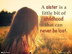Quote | Marion C. Garretty: A sister is a little bit of childhood that ...