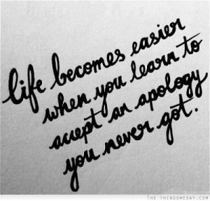 Life becomes easier when you learn to accept an apology you never got