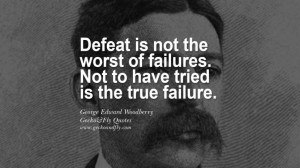 the true failure George Edward Woodberry quotes believe in yourself