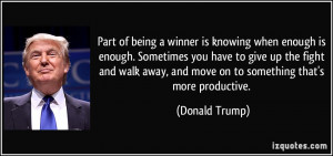 Part of being a winner is knowing when enough is enough. Sometimes you ...