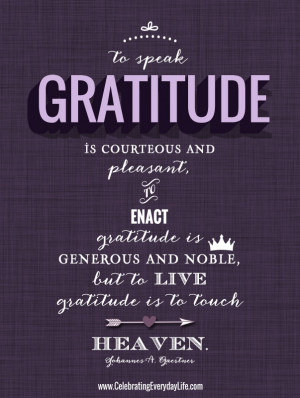 ... live gratitude is to touch Heaven, Inspiring Quote, Thanksgiving Quote