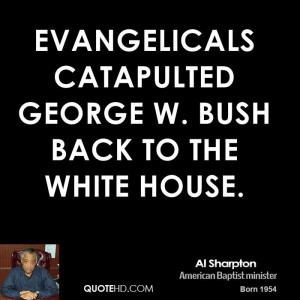 al-sharpton-al-sharpton-evangelicals-catapulted-george-w-bush-back-to ...